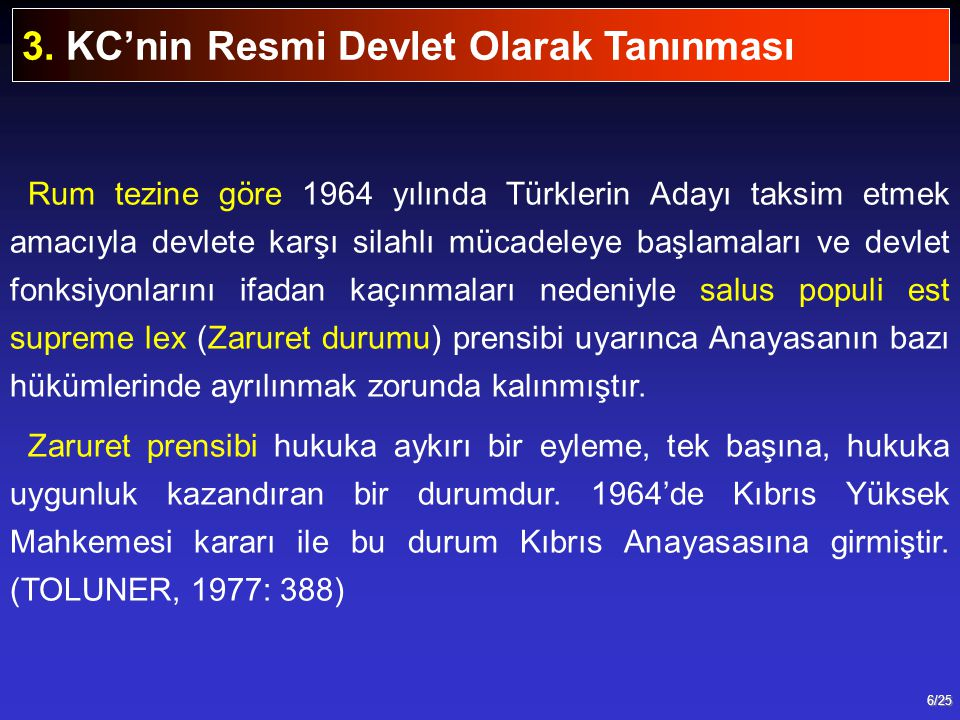 6/25 Rum tezine göre 1964 yılında Türklerin Adayı taksim etmek amacıyla devlete karşı silahlı mücadeleye başlamaları ve devlet fonksiyonlarını ifadan