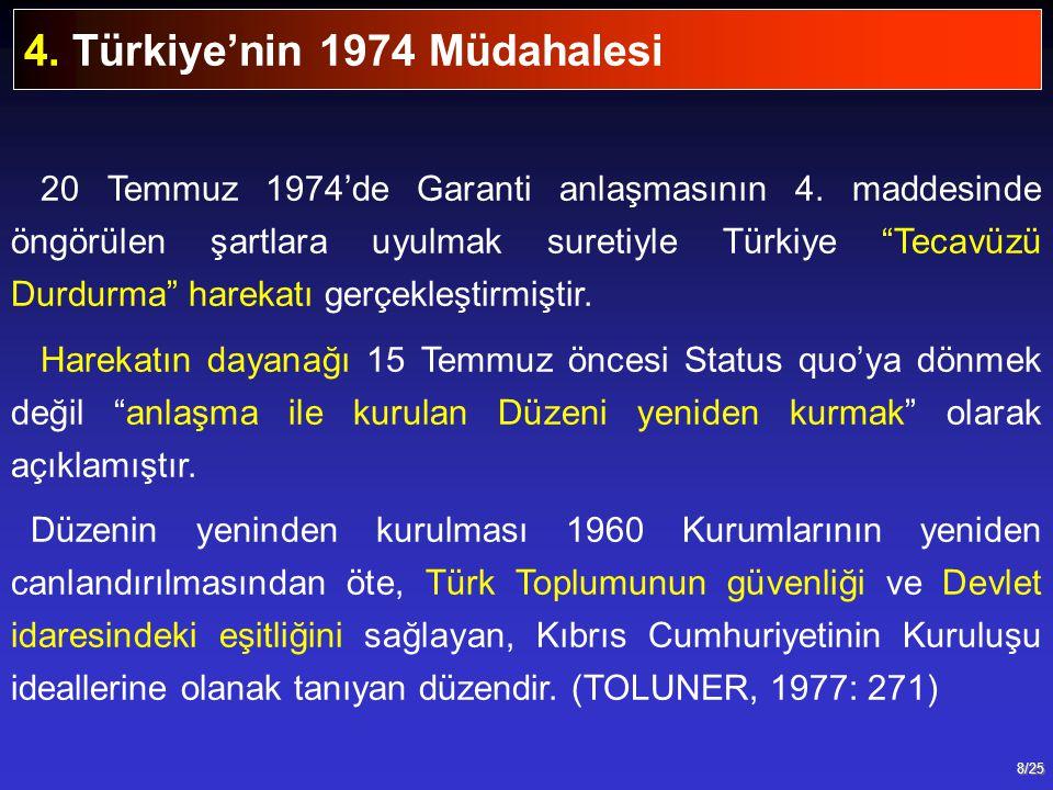 """8/25 20 Temmuz 1974'de Garanti anlaşmasının 4. maddesinde öngörülen şartlara uyulmak suretiyle Türkiye """"Tecavüzü Durdurma"""" harekatı gerçekleştirmiştir"""