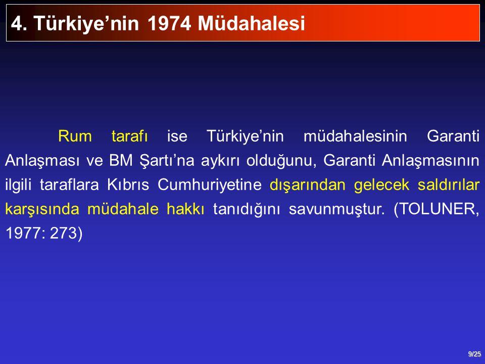 9/25 Rum tarafı ise Türkiye'nin müdahalesinin Garanti Anlaşması ve BM Şartı'na aykırı olduğunu, Garanti Anlaşmasının ilgili taraflara Kıbrıs Cumhuriye