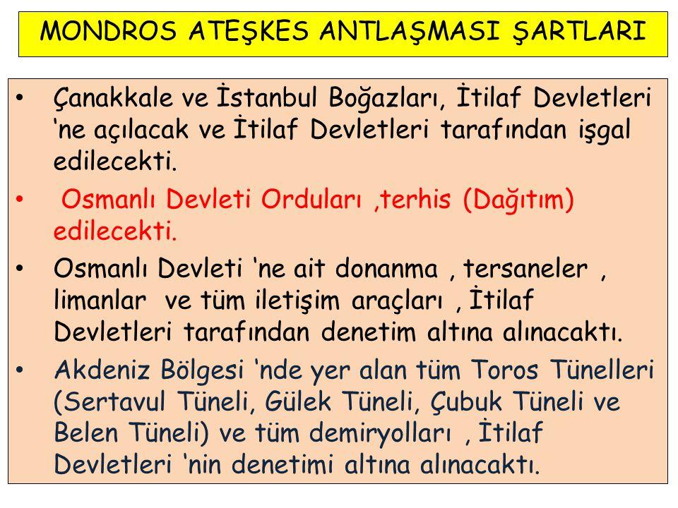 MONDROS ATEŞKES ANTLAŞMASI ŞARTLARI Çanakkale ve İstanbul Boğazları, İtilaf Devletleri 'ne açılacak ve İtilaf Devletleri tarafından işgal edilecekti.