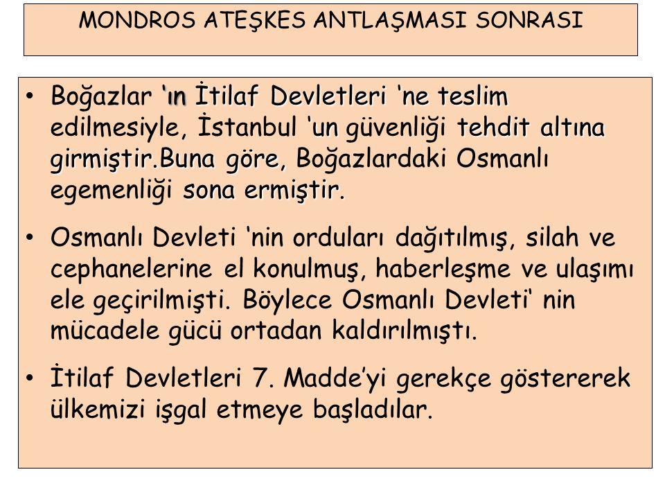 Boğazlar 'ın 'ın İtilaf Devletleri 'ne teslim edilmesiyle, İstanbul 'un güvenliği tehdit altına girmiştir.Buna göre, Boğazlardaki Osmanlı egemenliği s