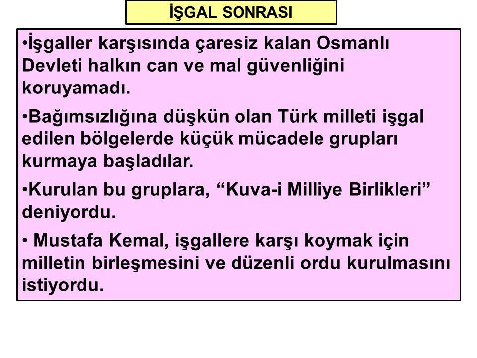 İŞGAL SONRASI İşgaller karşısında çaresiz kalan Osmanlı Devleti halkın can ve mal güvenliğini koruyamadı. Bağımsızlığına düşkün olan Türk milleti işga