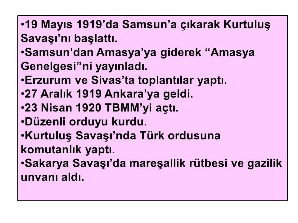 """19 Mayıs 1919'da Samsun'a çıkarak Kurtuluş Savaşı'nı başlattı. Samsun'dan Amasya'ya giderek """"Amasya Genelgesi""""ni yayınladı. Erzurum ve Sivas'ta toplan"""