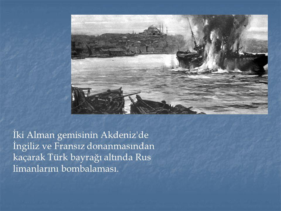 İki Alman gemisinin Akdeniz'de İngiliz ve Fransız donanmasından kaçarak Türk bayrağı altında Rus limanlarını bombalaması.