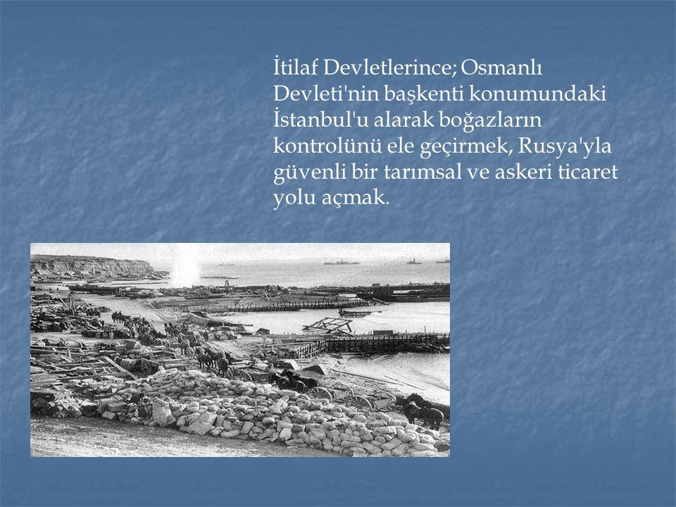 İtilaf Devletlerince; Osmanlı Devleti'nin başkenti konumundaki İstanbul'u alarak boğazların kontrolünü ele geçirmek, Rusya'yla güvenli bir tarımsal ve
