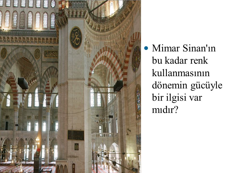 Mimar Sinan'ın bu kadar renk kullanmasının dönemin gücüyle bir ilgisi var mıdır?