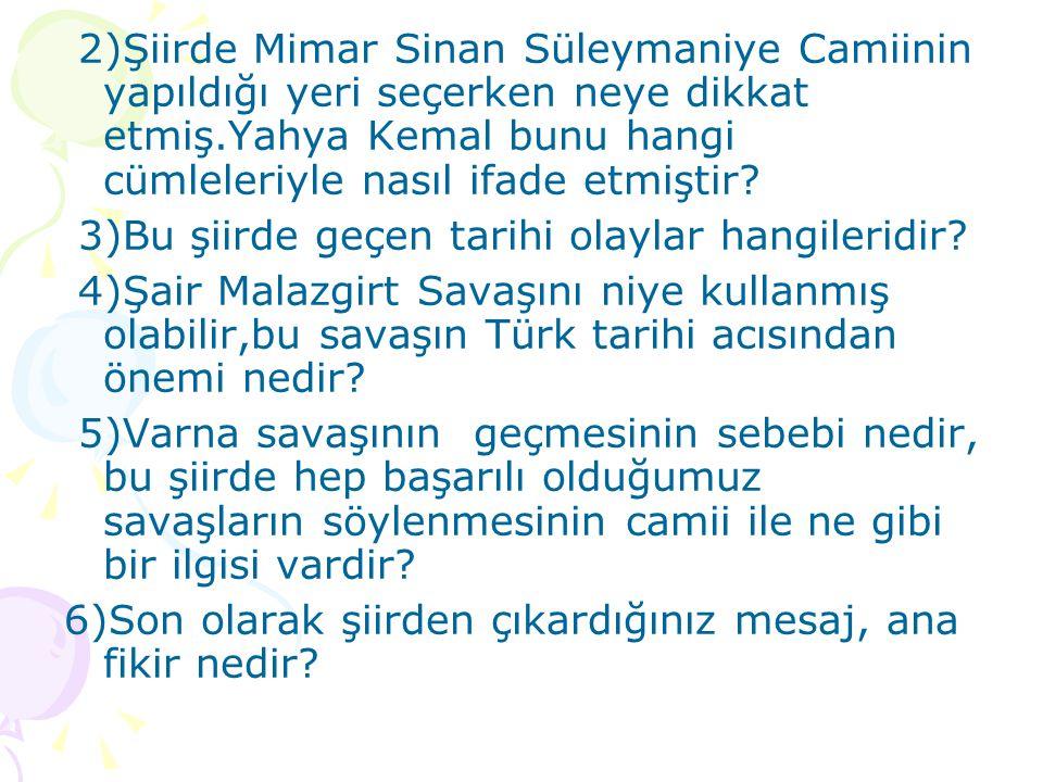 2)Şiirde Mimar Sinan Süleymaniye Camiinin yapıldığı yeri seçerken neye dikkat etmiş.Yahya Kemal bunu hangi cümleleriyle nasıl ifade etmiştir? 3)Bu şii