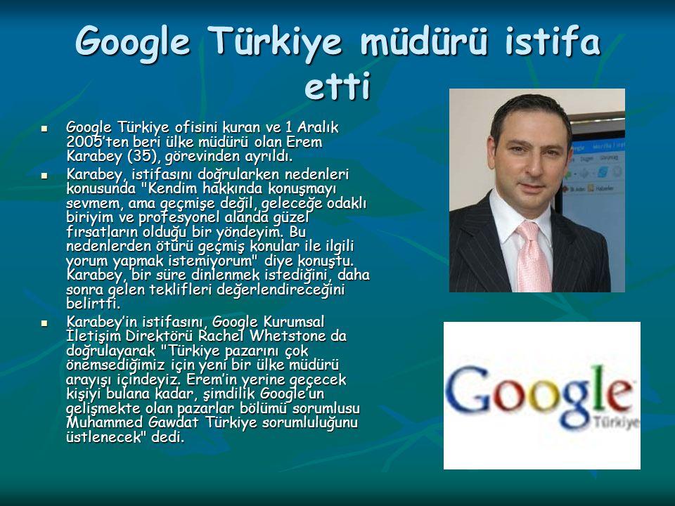Google Türkiye müdürü istifa etti Google Türkiye ofisini kuran ve 1 Aralık 2005'ten beri ülke müdürü olan Erem Karabey (35), görevinden ayrıldı. Googl