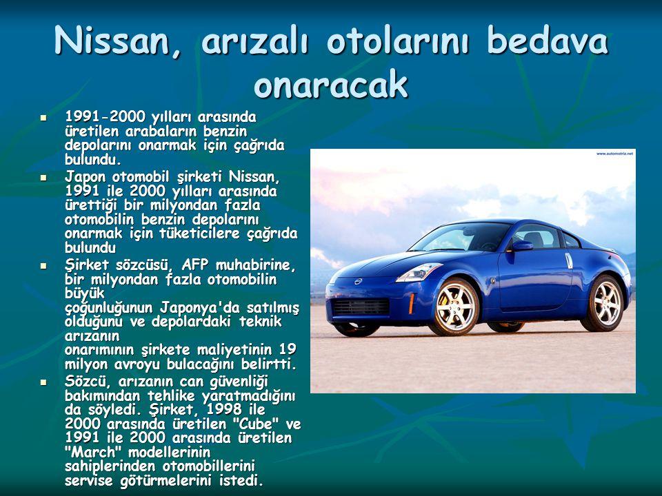 Nissan, arızalı otolarını bedava onaracak 1991-2000 yılları arasında üretilen arabaların benzin depolarını onarmak için çağrıda bulundu. 1991-2000 yıl