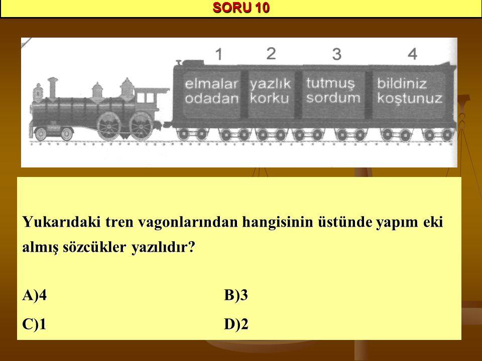 Yukarıdaki tren vagonlarından hangisinin üstünde yapım eki almış sözcükler yazılıdır.