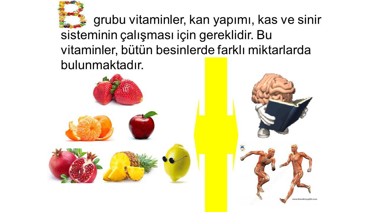 B grubu vitaminler, kan yapımı, kas ve sinir sisteminin çalışması için gereklidir. Bu vitaminler, bütün besinlerde farklı miktarlarda bulunmaktadır.