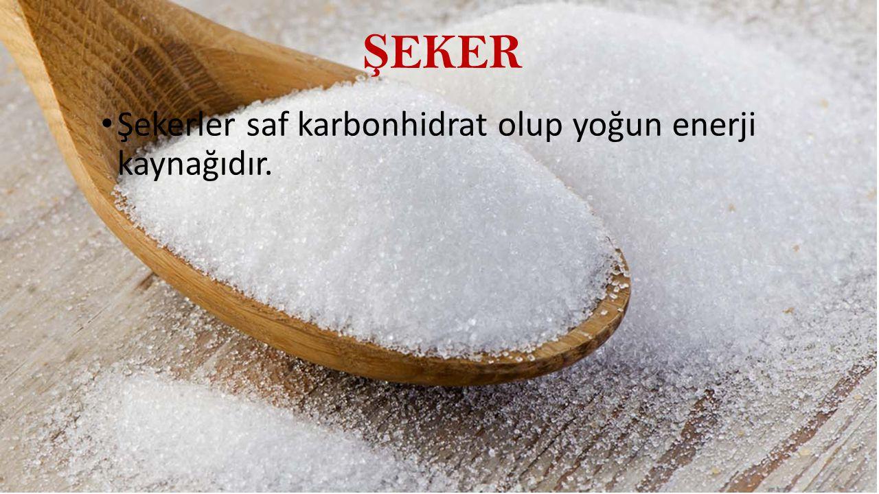 Ş EKER Şekerler saf karbonhidrat olup yoğun enerji kaynağıdır.