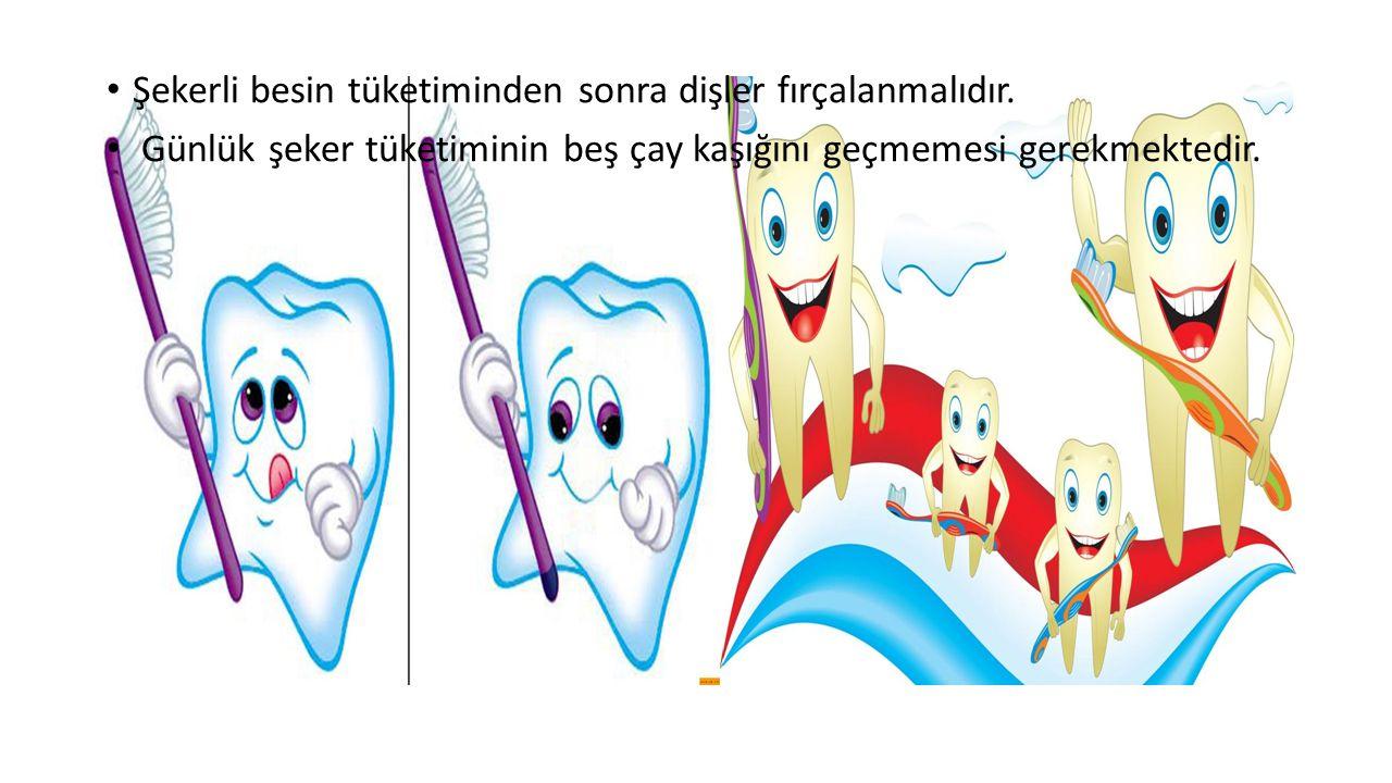 Şekerli besin tüketiminden sonra dişler fırçalanmalıdır. Günlük şeker tüketiminin beş çay kaşığını geçmemesi gerekmektedir.