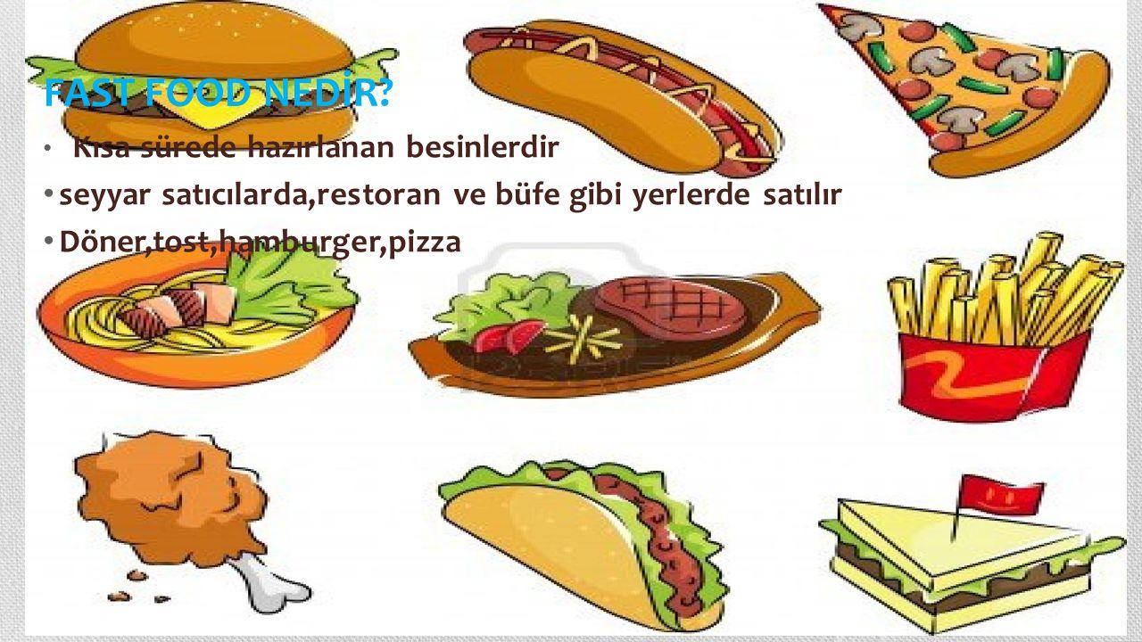 FAST FOOD NEDİR? Kısa sürede hazırlanan besinlerdir seyyar satıcılarda,restoran ve büfe gibi yerlerde satılır Döner,tost,hamburger,pizza