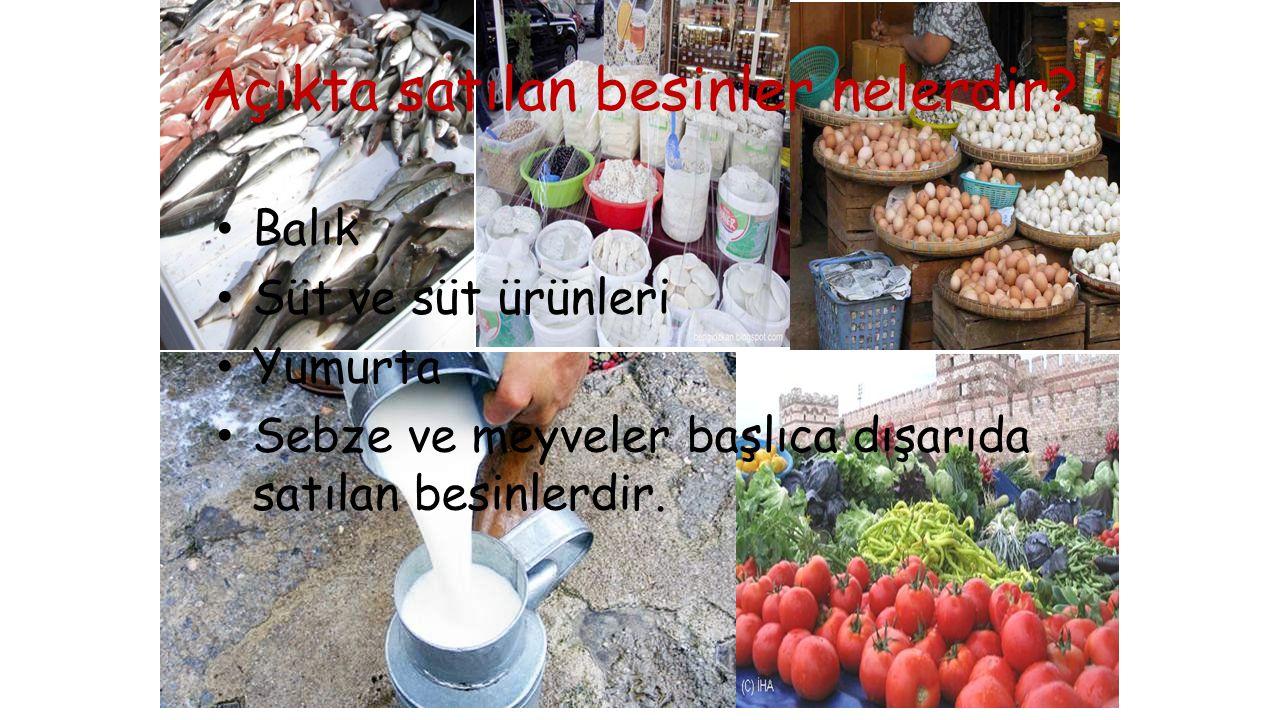 Açıkta satılan besinler nelerdir? Balık Süt ve süt ürünleri Yumurta Sebze ve meyveler başlıca dışarıda satılan besinlerdir.