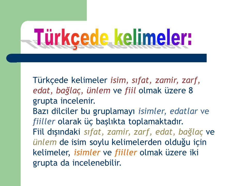 Türkçede kelimeler isim, sıfat, zamir, zarf, edat, bağlaç, ünlem ve fiil olmak üzere 8 grupta incelenir. Bazı dilciler bu gruplamayı isimler, edatlar
