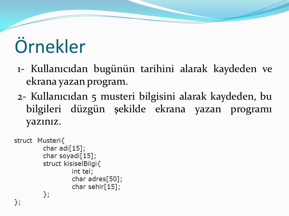 Örnekler 1- Kullanıcıdan bugünün tarihini alarak kaydeden ve ekrana yazan program. 2- Kullanıcıdan 5 musteri bilgisini alarak kaydeden, bu bilgileri d