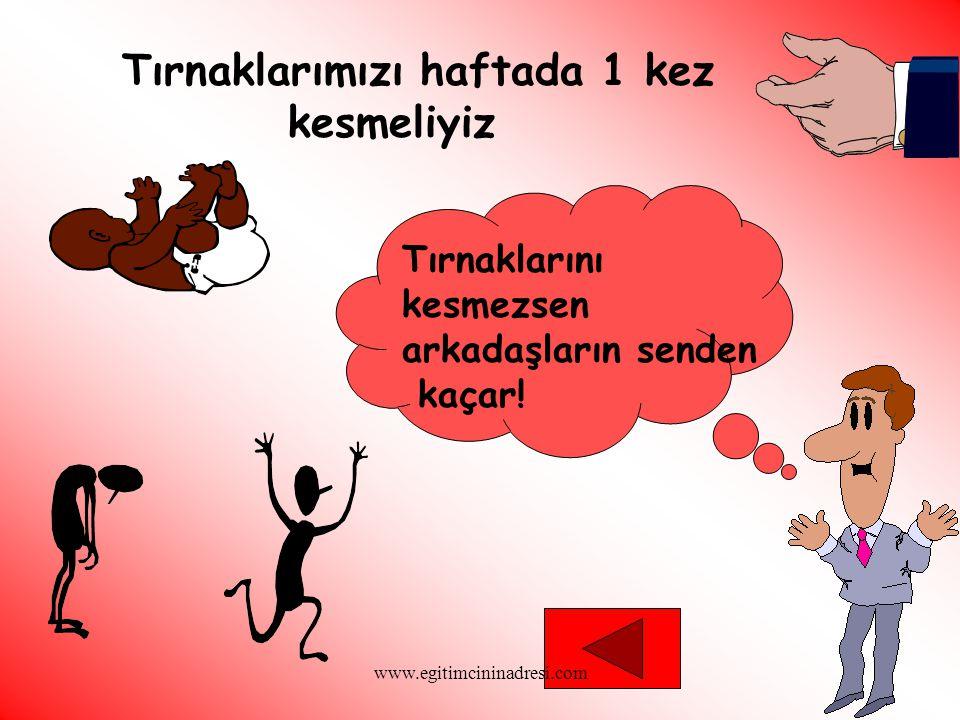 Tırnaklarımızı haftada 1 kez kesmeliyiz Tırnaklarını kesmezsen arkadaşların senden kaçar! www.egitimcininadresi.com