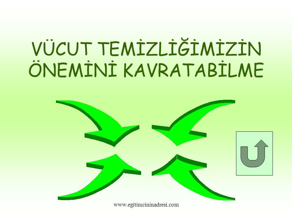 VÜCUT TEMİZLİĞİMİZİN ÖNEMİNİ KAVRATABİLME www.egitimcininadresi.com
