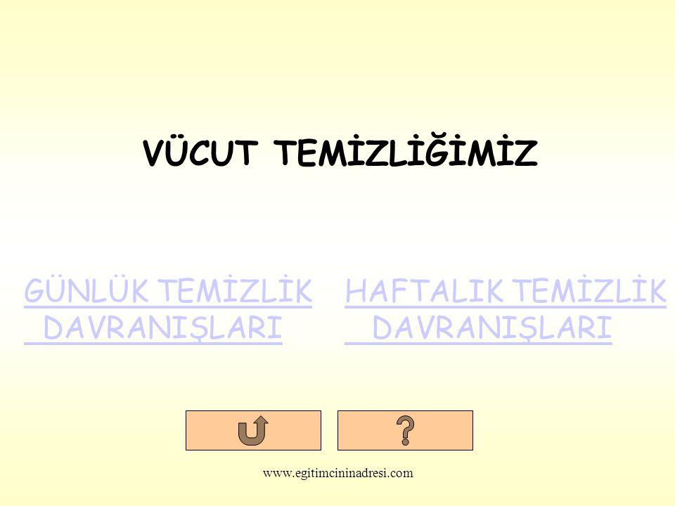 VÜCUT TEMİZLİĞİMİZ GÜNLÜK TEMİZLİK DAVRANIŞLARI HAFTALIK TEMİZLİK DAVRANIŞLARI www.egitimcininadresi.com