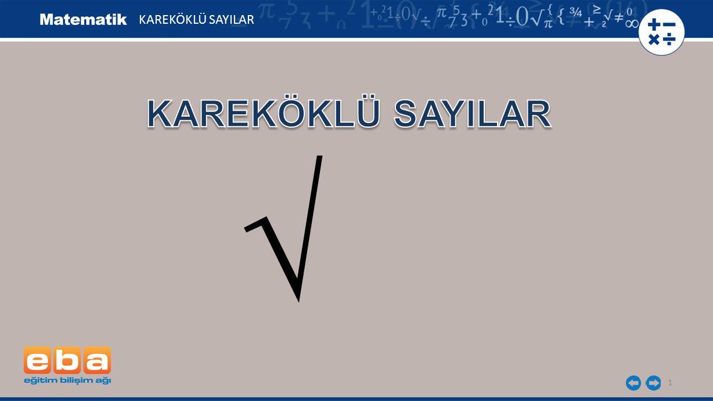 12 KAREKÖKLÜ SAYILAR Karekökleri tam sayı olan doğal sayılar (1,4,9,16,25,36,…) tam kare sayılar olarak adlandırılır.
