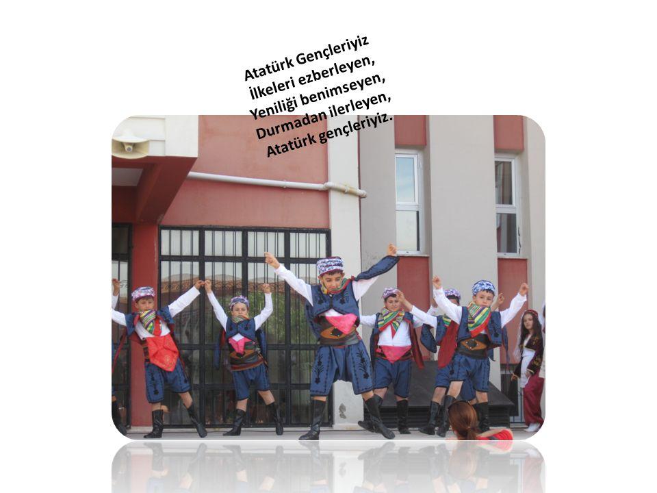 Atatürk Gençleriyiz İlkeleri ezberleyen, Yeniliği benimseyen, Durmadan ilerleyen, Atatürk gençleriyiz.