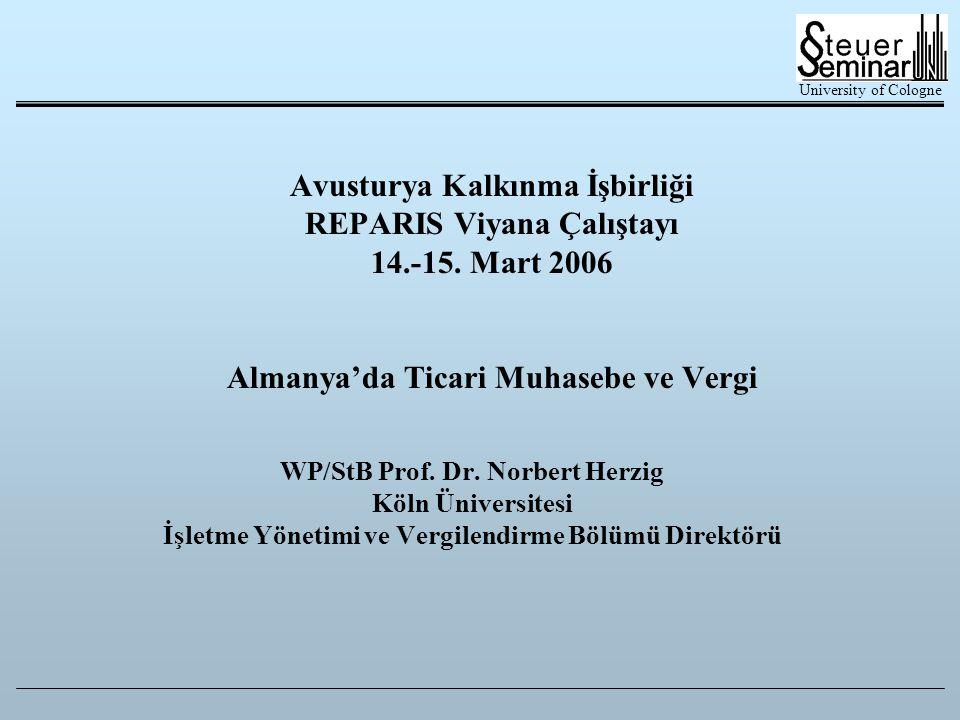 University of Cologne Avusturya Kalkınma İşbirliği REPARIS Viyana Çalıştayı 14.-15. Mart 2006 Almanya'da Ticari Muhasebe ve Vergi WP/StB Prof. Dr. Nor