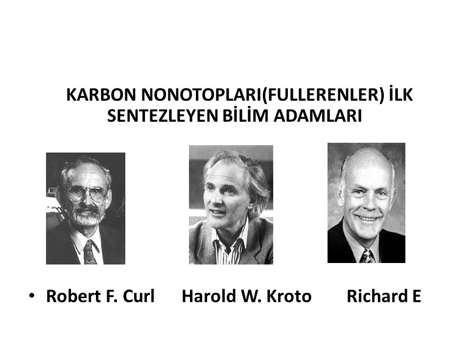 KARBON NONOTOPLARI(FULLERENLER) İLK SENTEZLEYEN BİLİM ADAMLARI Robert F. Curl Harold W. Kroto Richard E