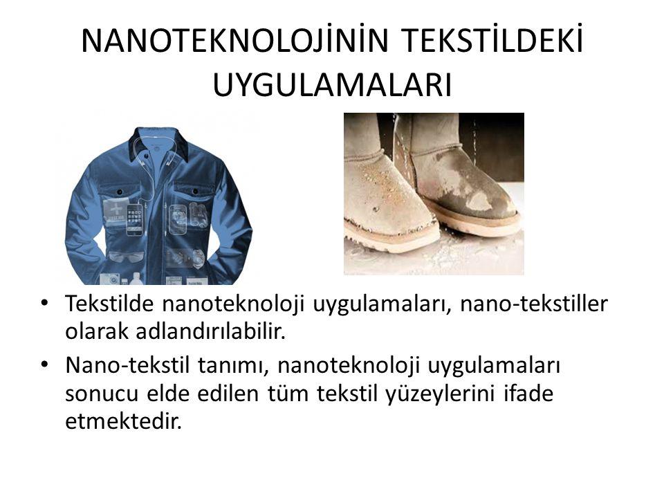 NANOTEKNOLOJİNİN TEKSTİLDEKİ UYGULAMALARI Tekstilde nanoteknoloji uygulamaları, nano-tekstiller olarak adlandırılabilir. Nano-tekstil tanımı, nanotekn