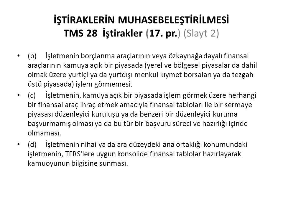 İŞTİRAKLERİN MUHASEBELEŞTİRİLMESİ TMS 28 İştirakler (17. pr.) (Slayt 2) (b)İşletmenin borçlanma araçlarının veya özkaynağa dayalı finansal araçlarının