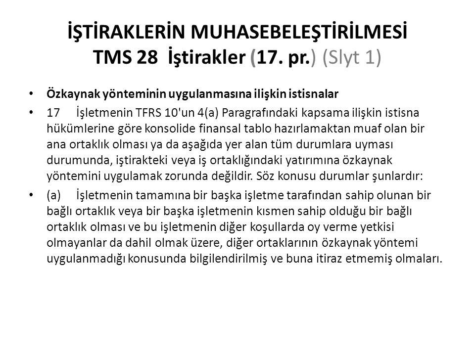 İŞTİRAKLERİN MUHASEBELEŞTİRİLMESİ TMS 28 İştirakler (17. pr.) (Slyt 1) Özkaynak yönteminin uygulanmasına ilişkin istisnalar 17İşletmenin TFRS 10'un 4(