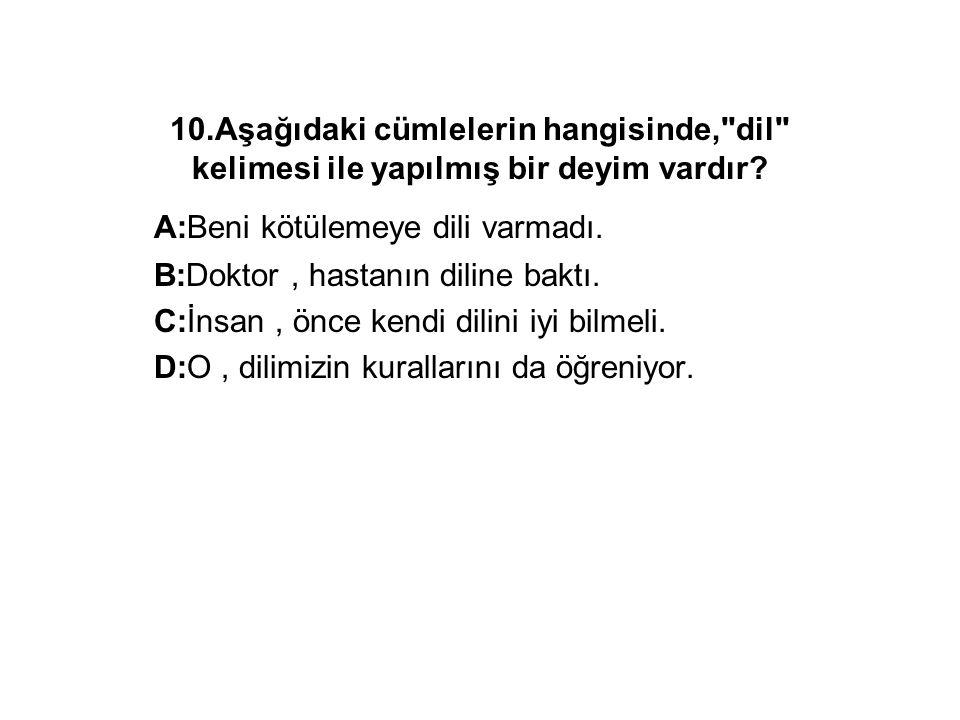 10.Aşağıdaki cümlelerin hangisinde,