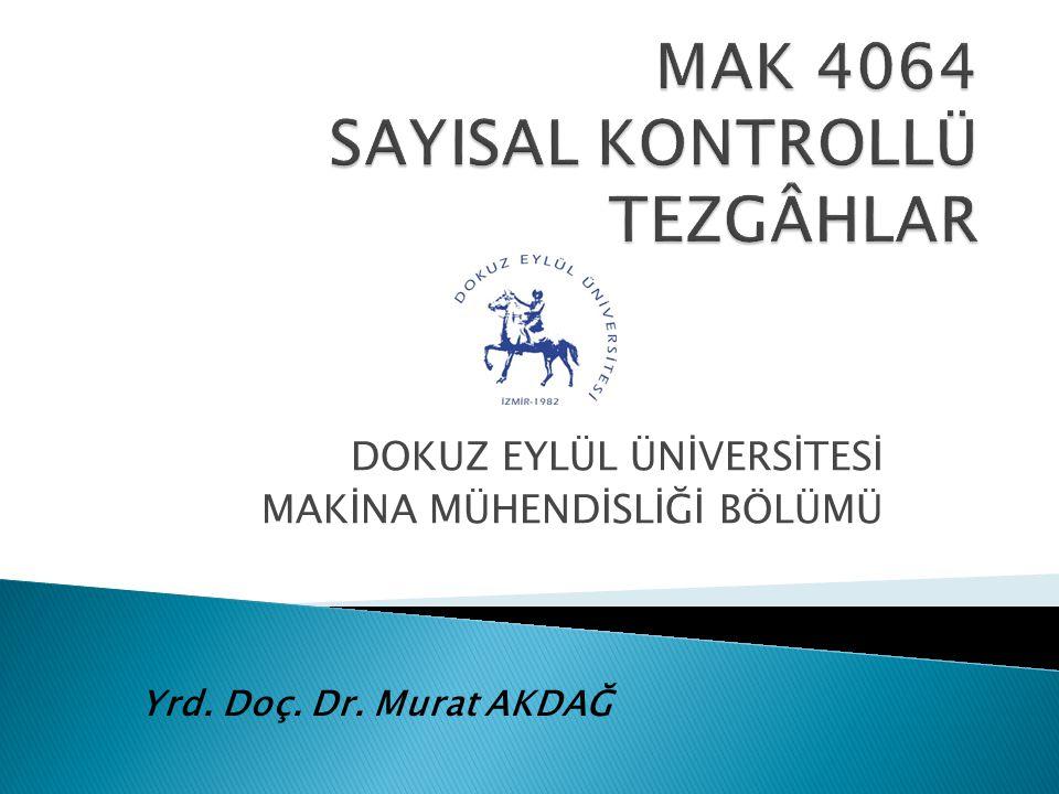  Prof.Dr. Hakkı Eskicioğlu, Sayısal Kontrol ve Takım Tezgâhları, MMO/544  Doç.