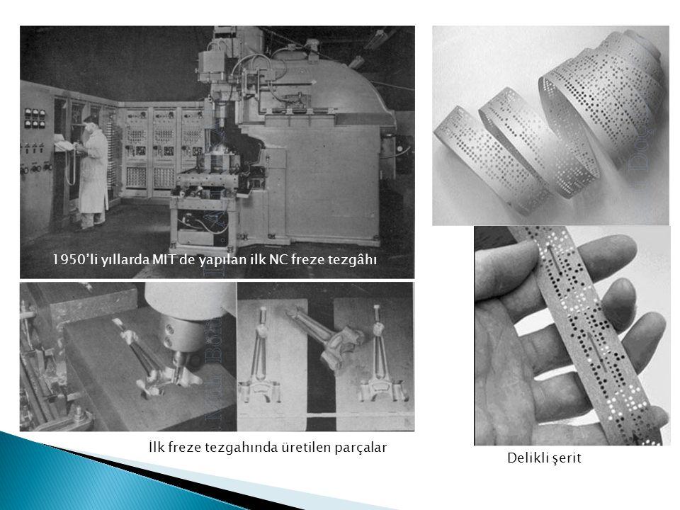 Delikli şerit İlk freze tezgahında üretilen parçalar 1950'li yıllarda MIT de yapılan ilk NC freze tezgâhı