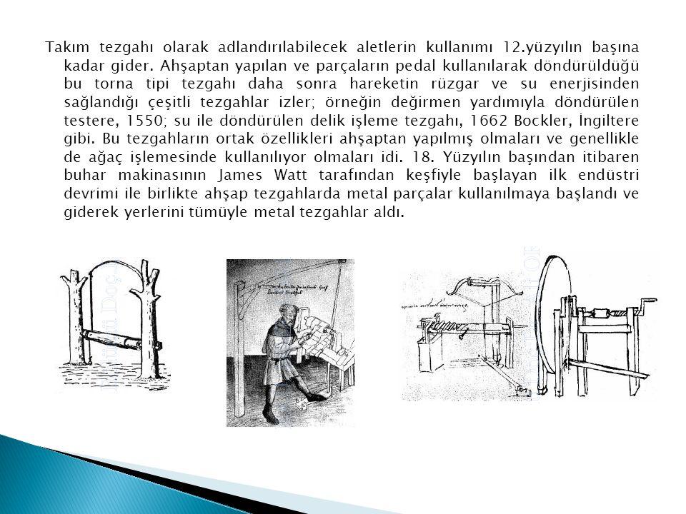 Takım tezgahı olarak adlandırılabilecek aletlerin kullanımı 12.yüzyılın başına kadar gider. Ahşaptan yapılan ve parçaların pedal kullanılarak döndürül