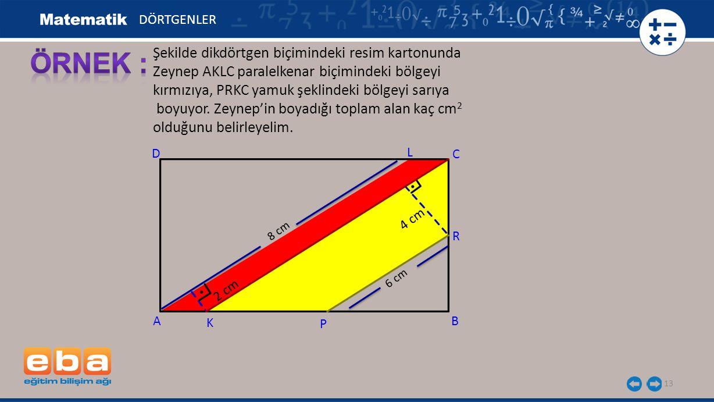 13 Şekilde dikdörtgen biçimindeki resim kartonunda Zeynep AKLC paralelkenar biçimindeki bölgeyi kırmızıya, PRKC yamuk şeklindeki bölgeyi sarıya boyuyo