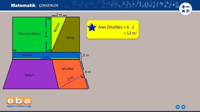 17 Alan (Mutfak) = 6. 2 ÇOKGENLER = 12 m 2 Oturma Odası 5 m Banyo Giriş Koridor 5 m 1,5 m Salon Mutfak 2 m 6 m 2 m
