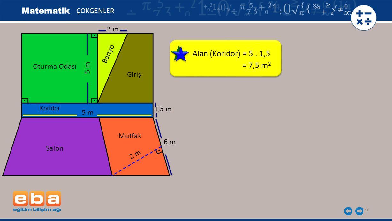 19 Alan (Koridor) = 5. 1,5 ÇOKGENLER = 7,5 m 2 Oturma Odası 5 m Banyo Giriş Koridor 5 m 1,5 m Salon Mutfak 2 m 6 m 2 m