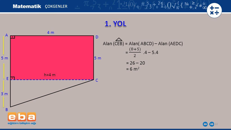 22 ÇOKGENLER C A B D 5 m E 4 m h=4 m 3 m = 26 – 20 = 6 m 2