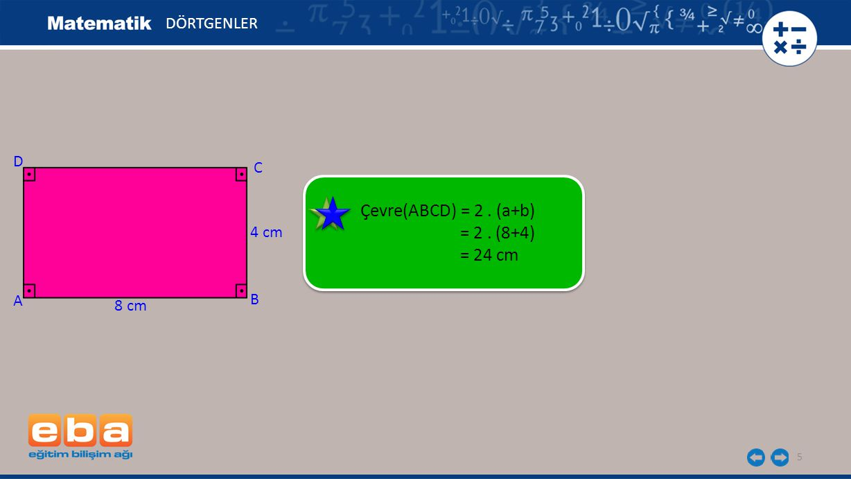5 DÖRTGENLER C A B D 8 cm 4 cm Çevre(ABCD) = 2. (a+b) = 2. (8+4) = 24 cm