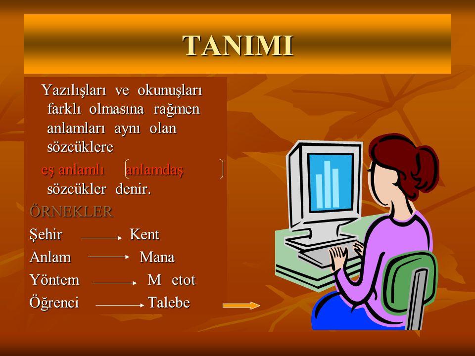 TANIMI Yazılışları ve okunuşları farklı olmasına rağmen anlamları aynı olan sözcüklere Yazılışları ve okunuşları farklı olmasına rağmen anlamları aynı