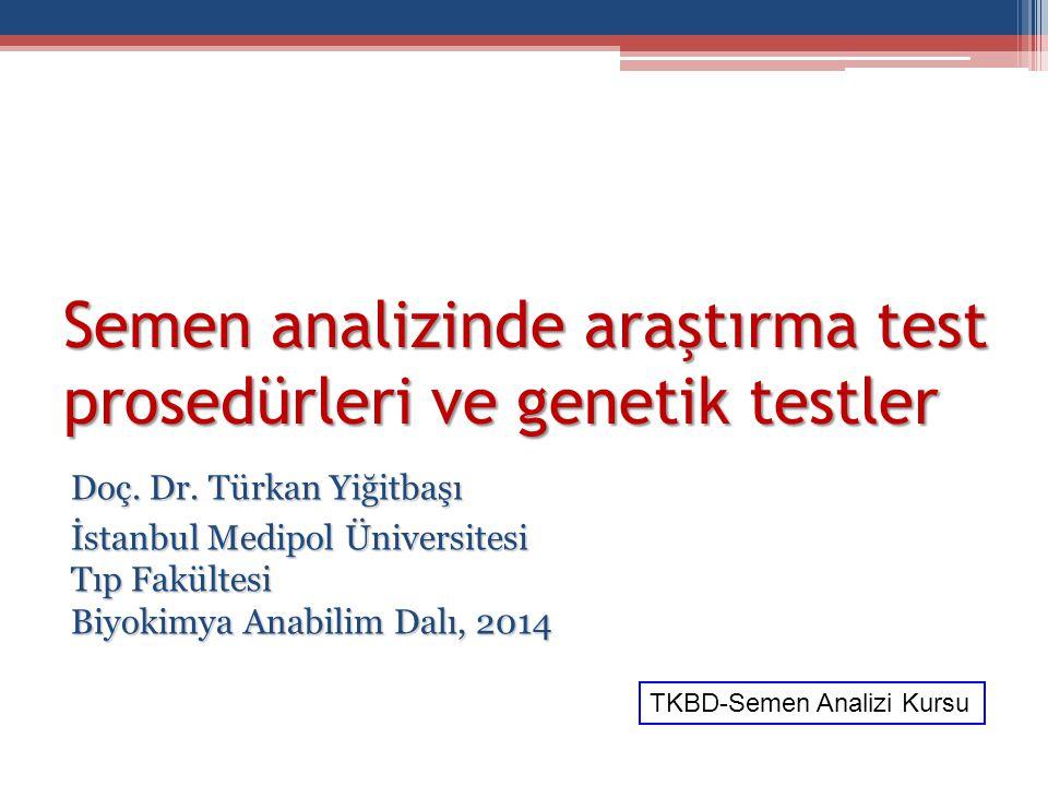 Semen analizinde araştırma test prosedürleri ve genetik testler Doç. Dr. Türkan Yiğitbaşı İstanbul Medipol Üniversitesi Tıp Fakültesi Biyokimya Anabil