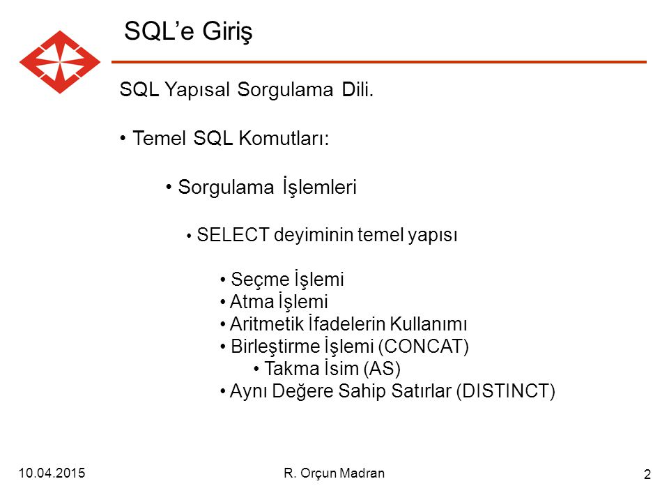 10.04.2015R.Orçun Madran 2 SQL'e Giriş SQL Yapısal Sorgulama Dili.