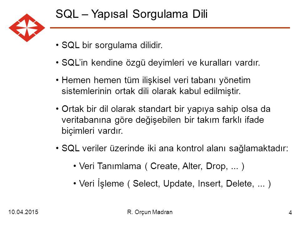 10.04.2015R.Orçun Madran 4 SQL – Yapısal Sorgulama Dili SQL bir sorgulama dilidir.