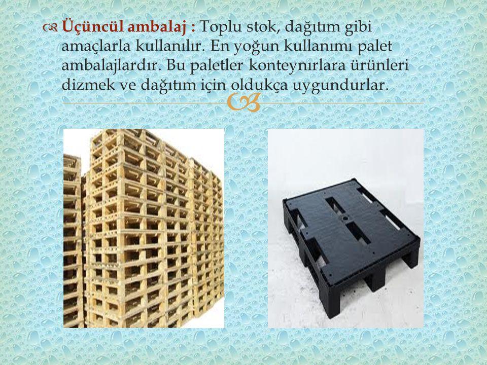   Üçüncül ambalaj : Toplu stok, dağıtım gibi amaçlarla kullanılır.