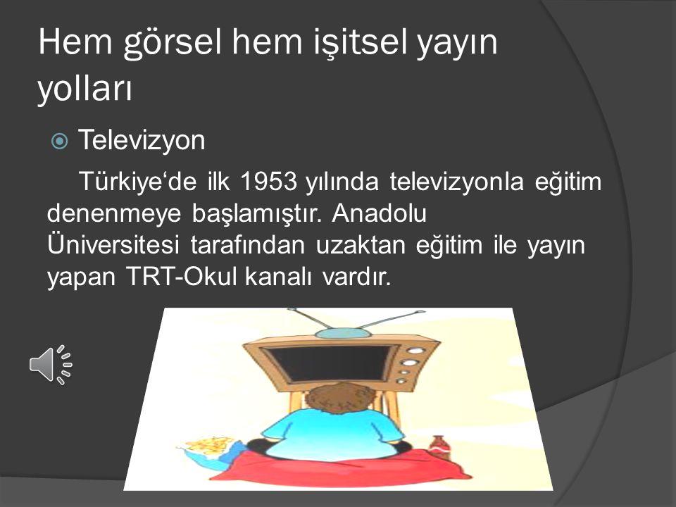 Hem görsel hem işitsel yayın yolları  Televizyon Türkiye'de ilk 1953 yılında televizyonla eğitim denenmeye başlamıştır.