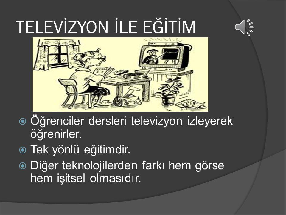 Hem görsel hem işitsel yayın yolları  Televizyon Türkiye'de ilk 1953 yılında televizyonla eğitim denenmeye başlamıştır. Anadolu Üniversitesi tarafınd