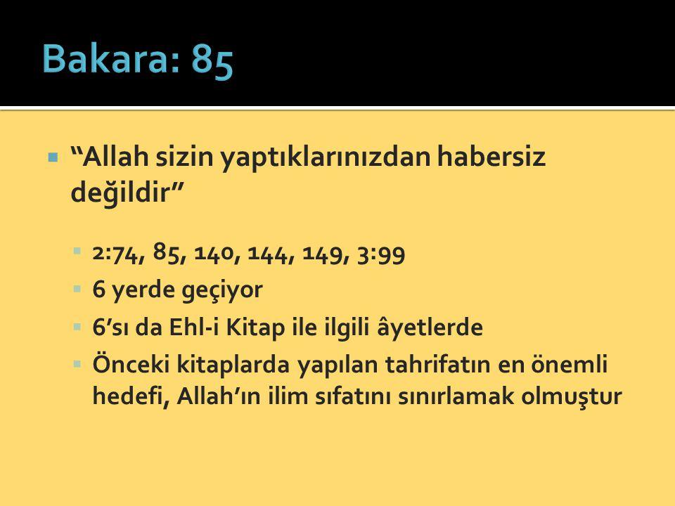  Allah sizin yaptıklarınızdan habersiz değildir  2:74, 85, 140, 144, 149, 3:99  6 yerde geçiyor  6'sı da Ehl-i Kitap ile ilgili âyetlerde  Önceki kitaplarda yapılan tahrifatın en önemli hedefi, Allah'ın ilim sıfatını sınırlamak olmuştur