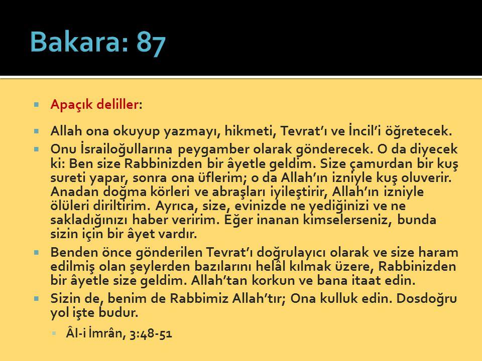  Apaçık deliller:  Allah ona okuyup yazmayı, hikmeti, Tevrat'ı ve İncil'i öğretecek.