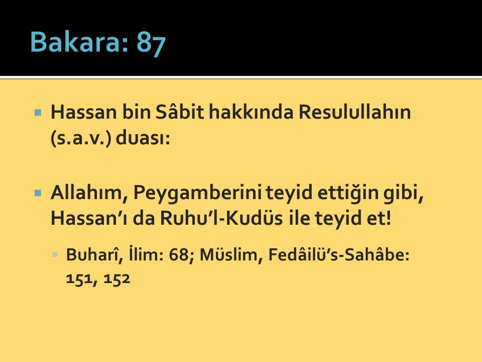 Hassan bin Sâbit hakkında Resulullahın (s.a.v.) duası:  Allahım, Peygamberini teyid ettiğin gibi, Hassan'ı da Ruhu'l-Kudüs ile teyid et.